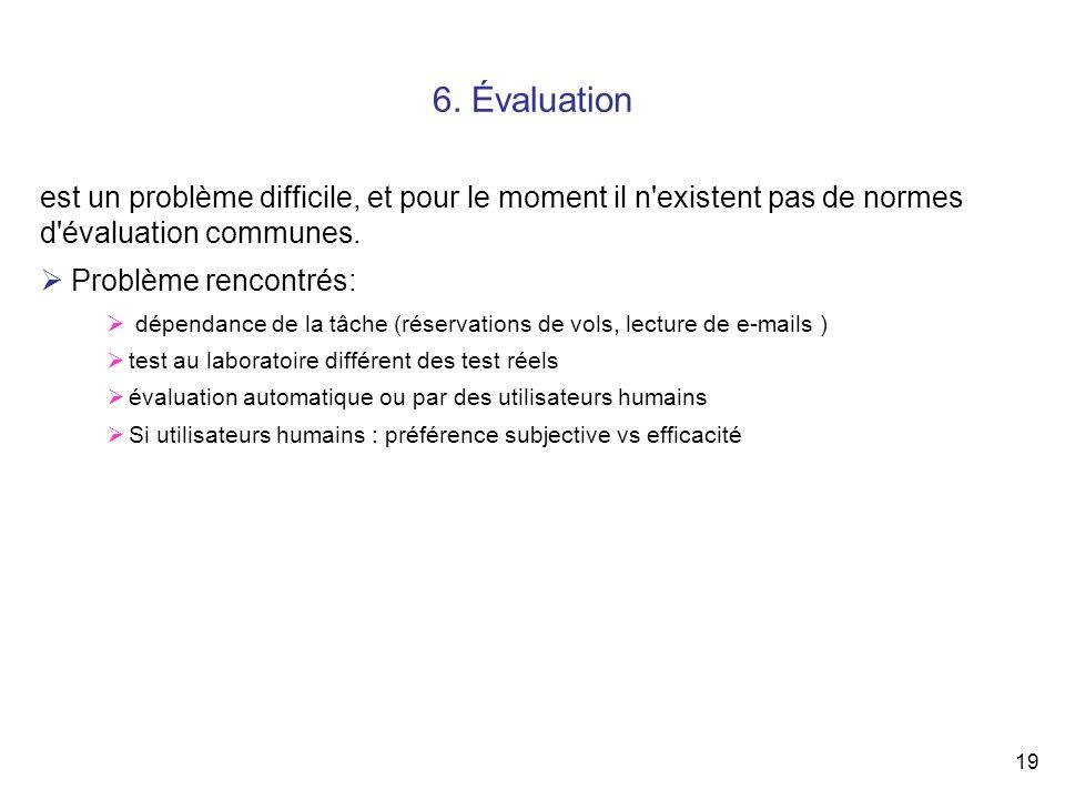 6. Évaluation est un problème difficile, et pour le moment il n existent pas de normes d évaluation communes.