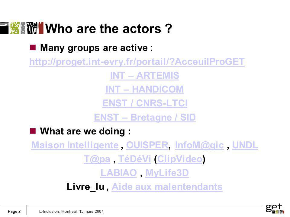 Who are the actors Many groups are active :