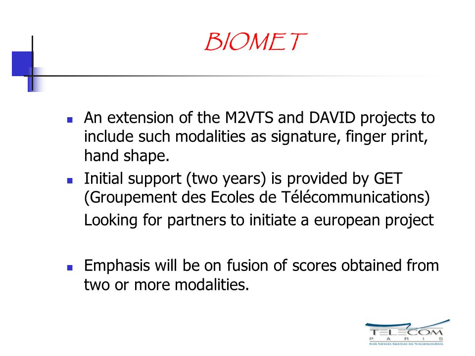 BIOMET An extension of the M2VTS and DAVID projects to include such modalities as signature, finger print, hand shape.