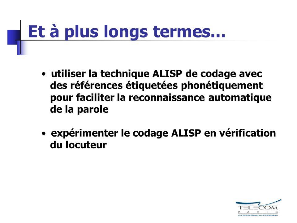 Et à plus longs termes... utiliser la technique ALISP de codage avec