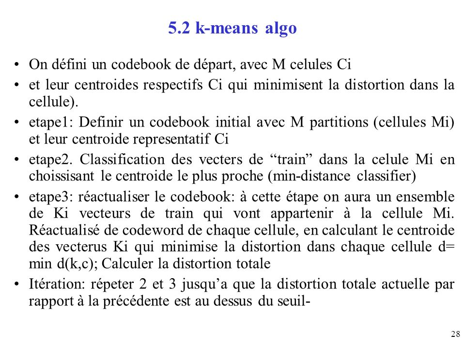 5.2 k-means algo On défini un codebook de départ, avec M celules Ci