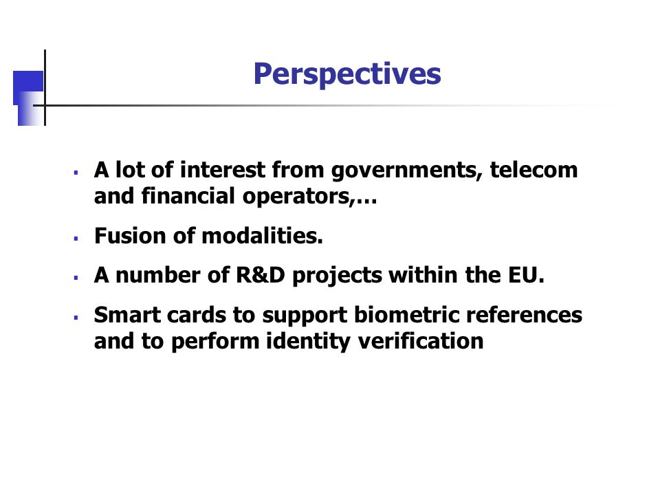 Perspectives A lot of interest from governments, telecom and financial operators,… Fusion of modalities.