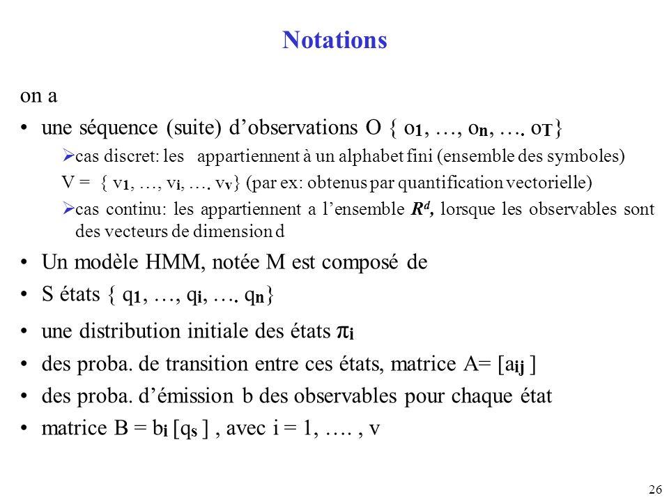Notationson a. une séquence (suite) d'observations O { o1, …, on, …. oT} cas discret: les appartiennent à un alphabet fini (ensemble des symboles)