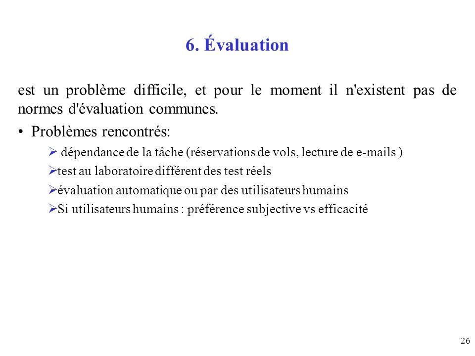 6. Évaluationest un problème difficile, et pour le moment il n existent pas de normes d évaluation communes.