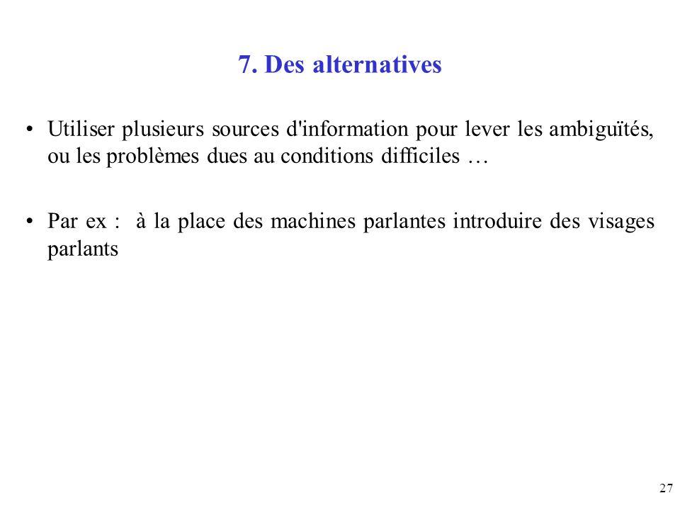 7. Des alternatives Utiliser plusieurs sources d information pour lever les ambiguïtés, ou les problèmes dues au conditions difficiles …