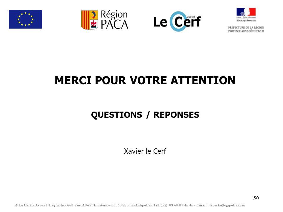 MERCI POUR VOTRE ATTENTION QUESTIONS / REPONSES Xavier le Cerf