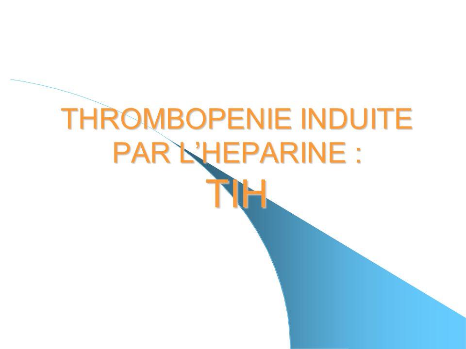 THROMBOPENIE INDUITE PAR L'HEPARINE : TIH