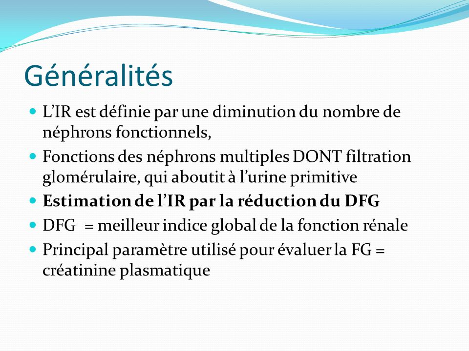 GénéralitésL'IR est définie par une diminution du nombre de néphrons fonctionnels,