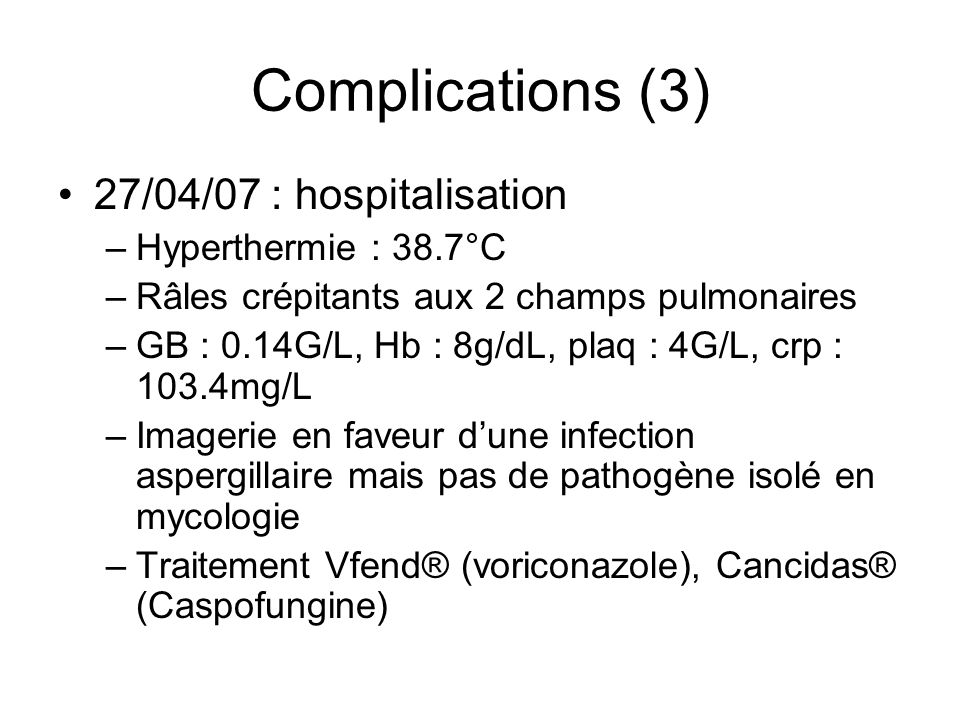 Complications (3) 27/04/07 : hospitalisation Hyperthermie : 38.7°C