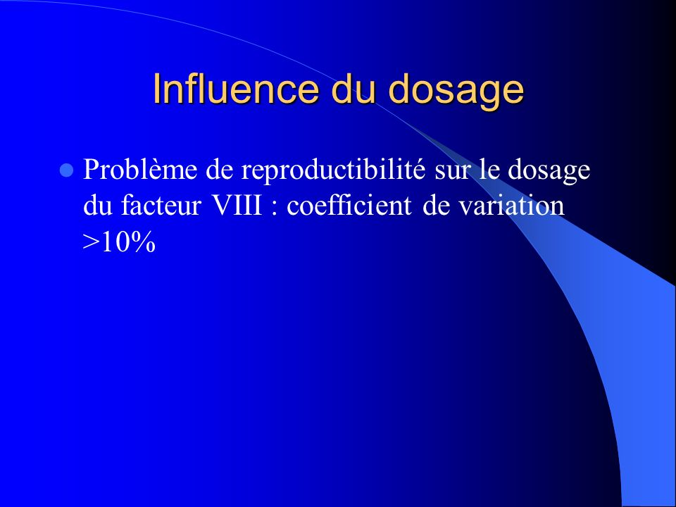Influence du dosage Problème de reproductibilité sur le dosage du facteur VIII : coefficient de variation >10%