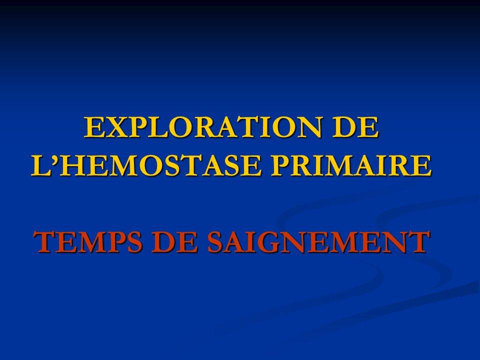 EXPLORATION DE L'HEMOSTASE PRIMAIRE TEMPS DE SAIGNEMENT