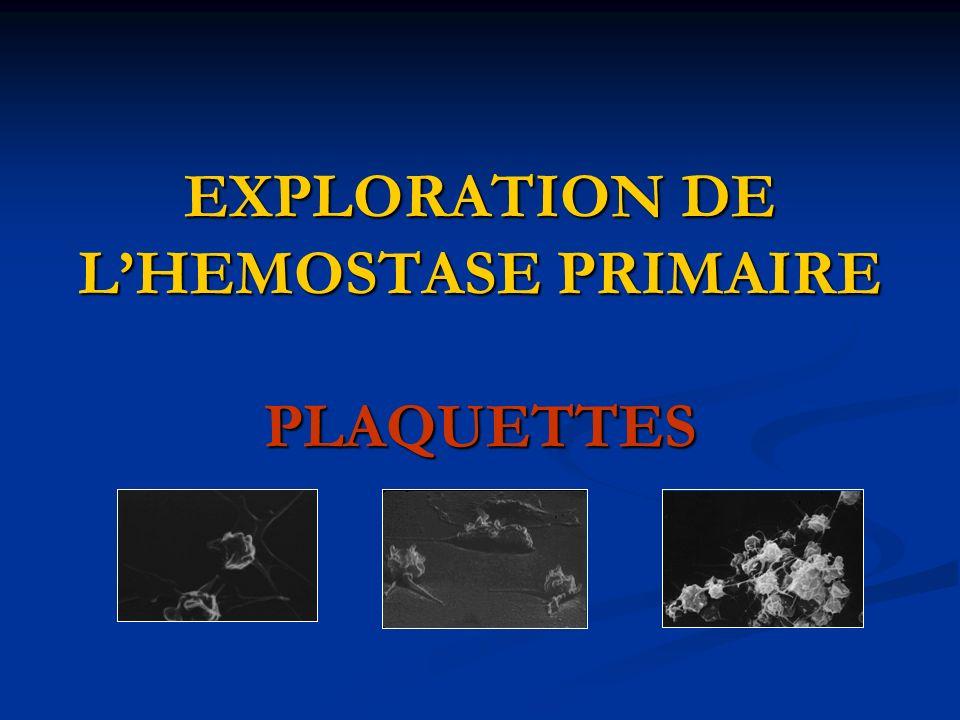 EXPLORATION DE L'HEMOSTASE PRIMAIRE PLAQUETTES