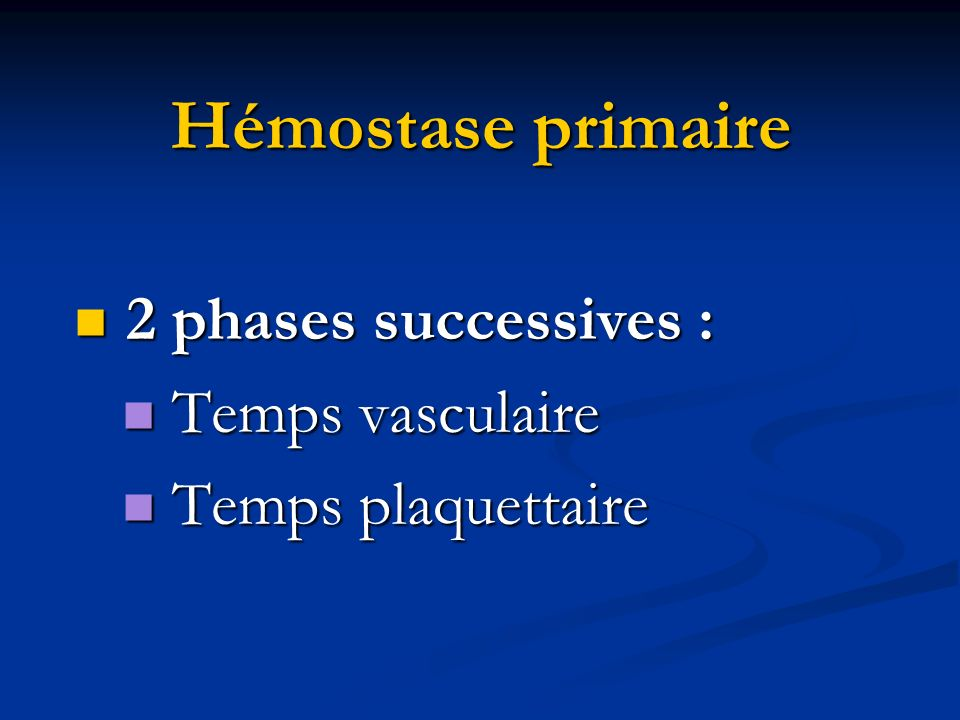 Hémostase primaire 2 phases successives : Temps vasculaire