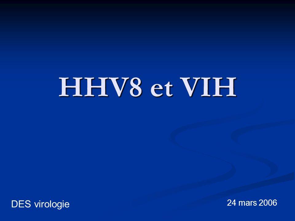 HHV8 et VIH DES virologie 24 mars 2006