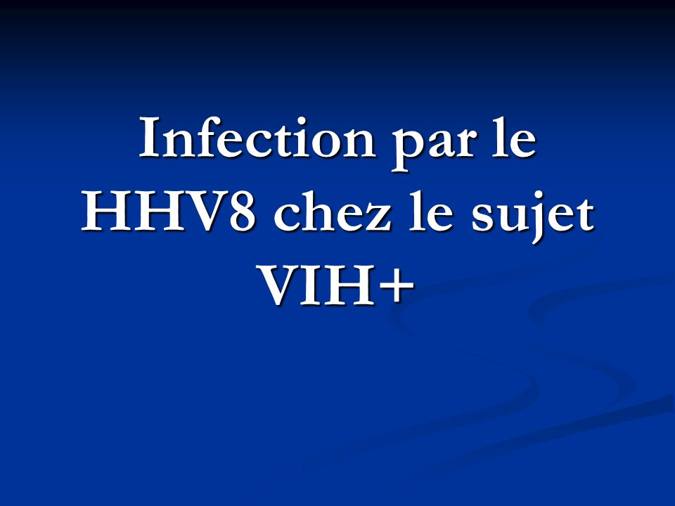 Infection par le HHV8 chez le sujet VIH+