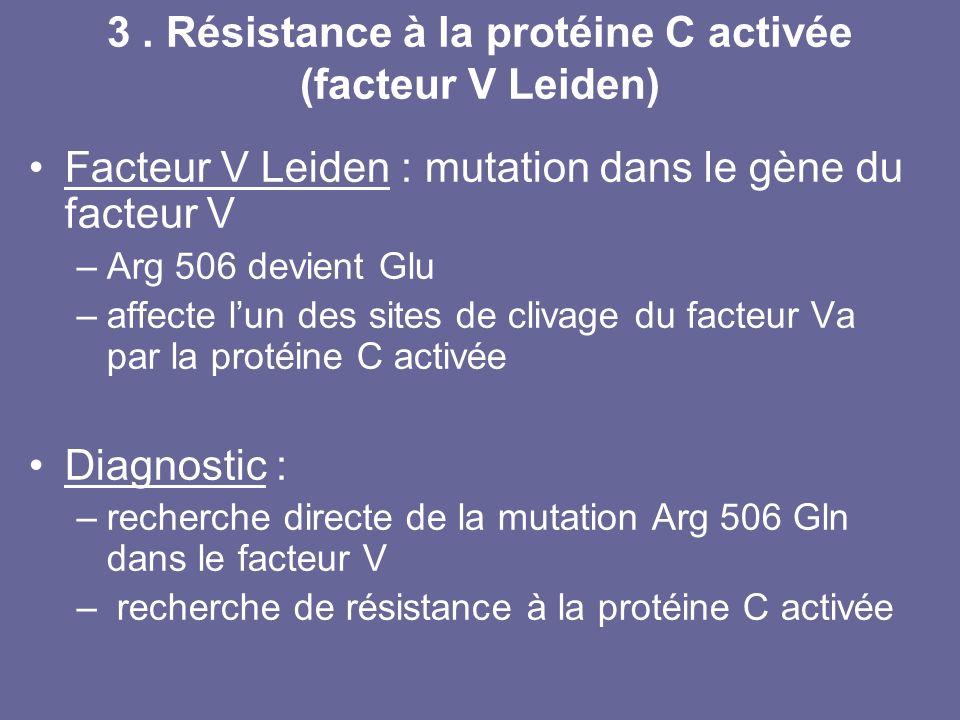 3 . Résistance à la protéine C activée (facteur V Leiden)