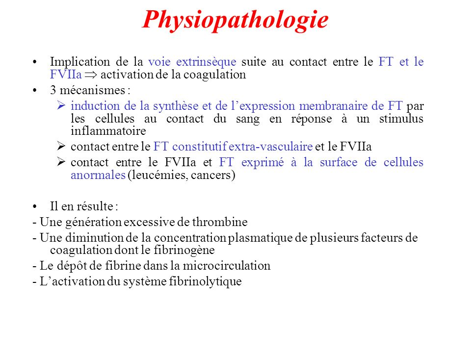 Physiopathologie Implication de la voie extrinsèque suite au contact entre le FT et le FVIIa  activation de la coagulation.