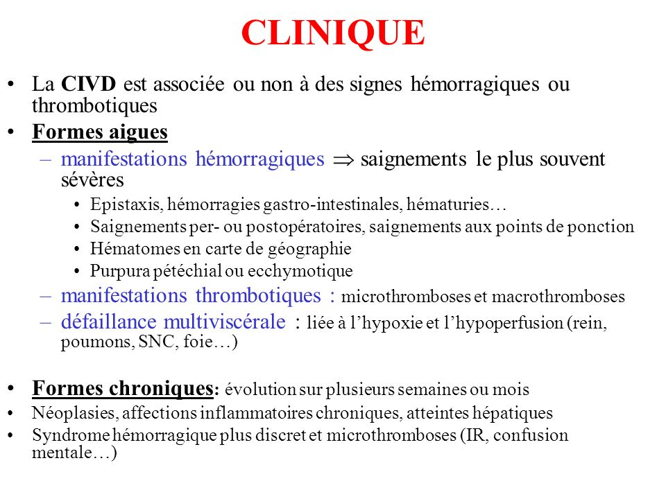 CLINIQUE La CIVD est associée ou non à des signes hémorragiques ou thrombotiques. Formes aigues.