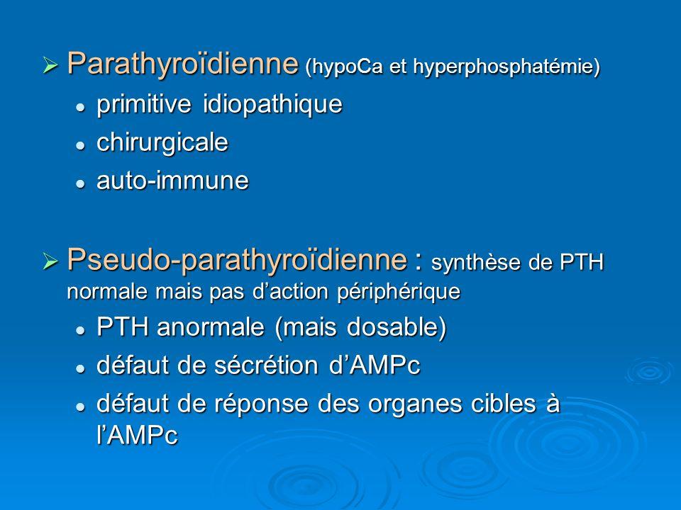Parathyroïdienne (hypoCa et hyperphosphatémie)