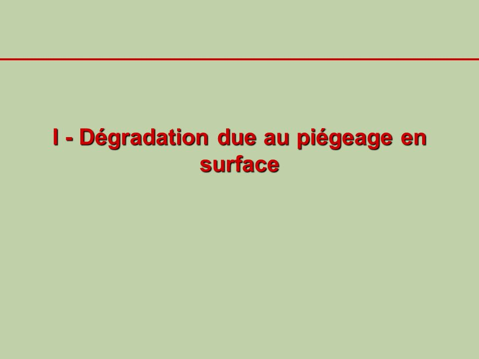 I - Dégradation due au piégeage en surface