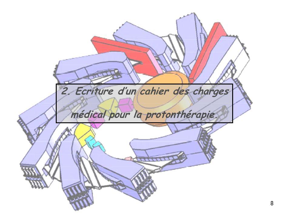 2. Ecriture d'un cahier des charges médical pour la protonthérapie.