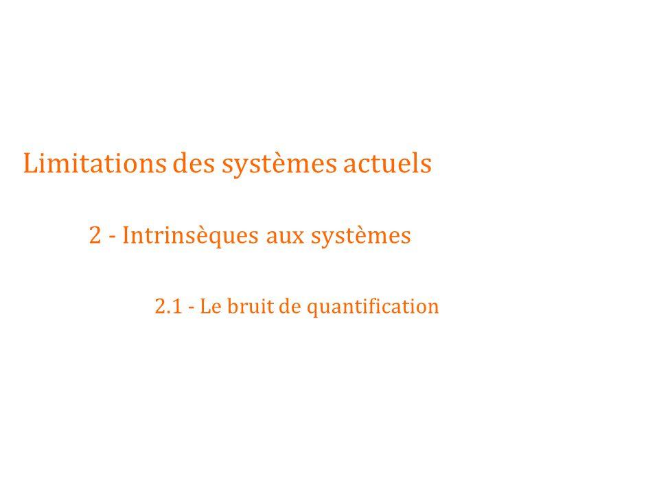 Limitations des systèmes actuels. 2 - Intrinsèques aux systèmes. 2
