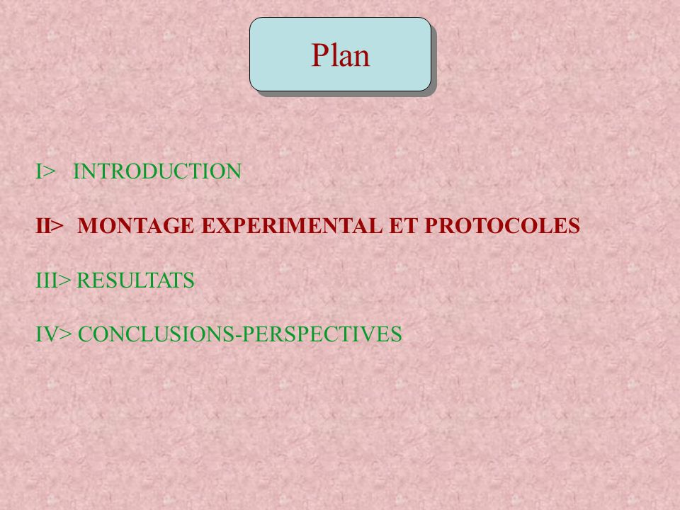 Plan I> INTRODUCTION II> MONTAGE EXPERIMENTAL ET PROTOCOLES