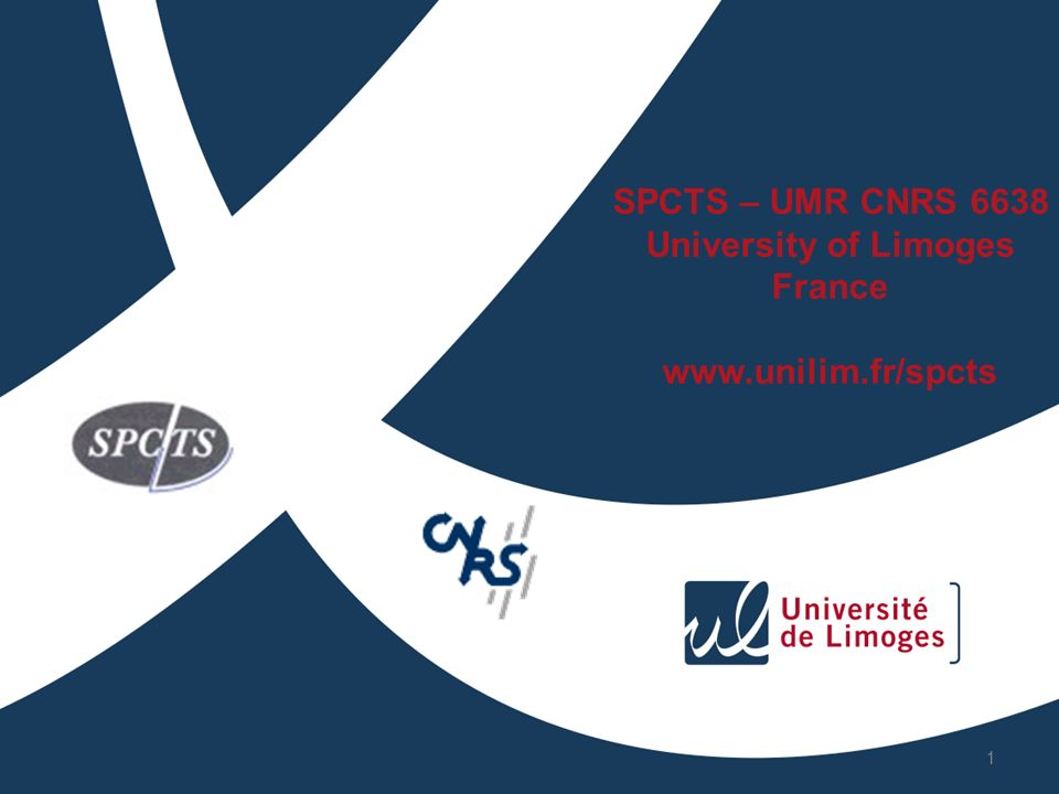 SPCTS – UMR CNRS 6638 University of Limoges France www.unilim.fr/spcts
