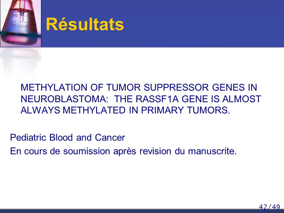 Résultats METHYLATION OF TUMOR SUPPRESSOR GENES IN NEUROBLASTOMA: THE RASSF1A GENE IS ALMOST ALWAYS METHYLATED IN PRIMARY TUMORS.