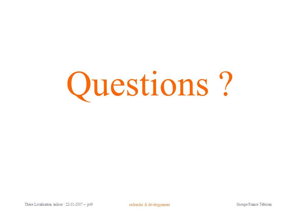 Questions Thèse Localisation indoor / 22-01-2007 – p49