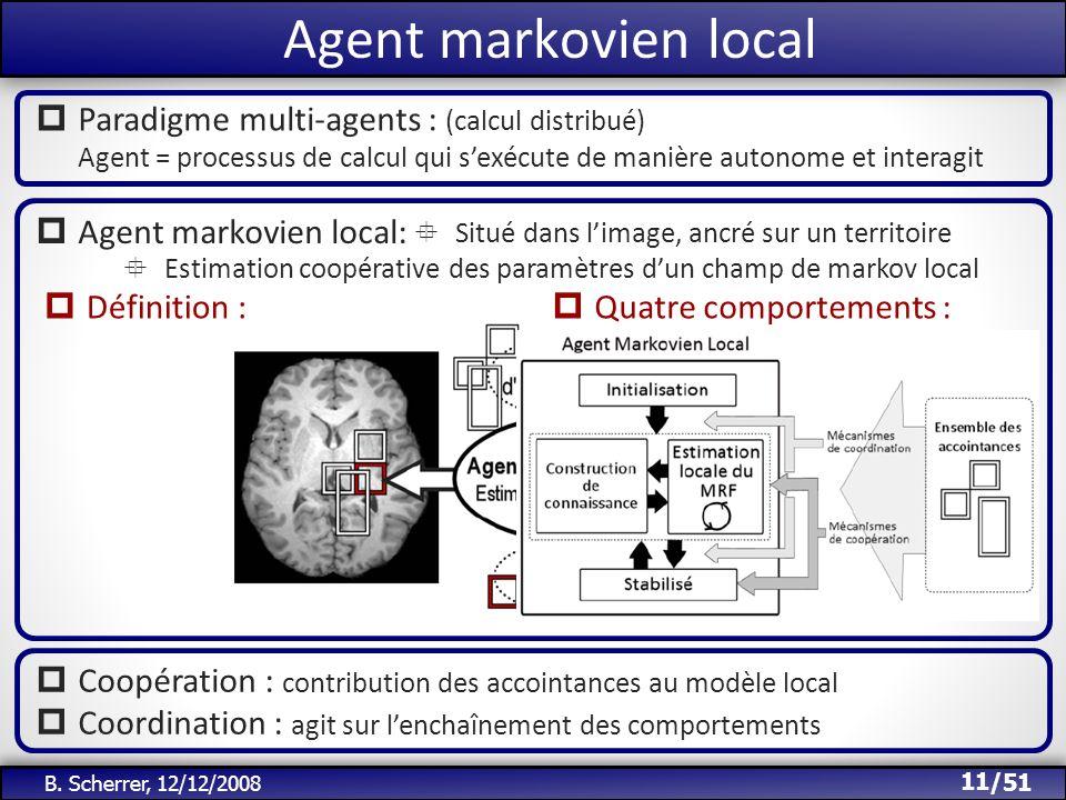 Agent markovien local Paradigme multi-agents : (calcul distribué) Agent = processus de calcul qui s'exécute de manière autonome et interagit.