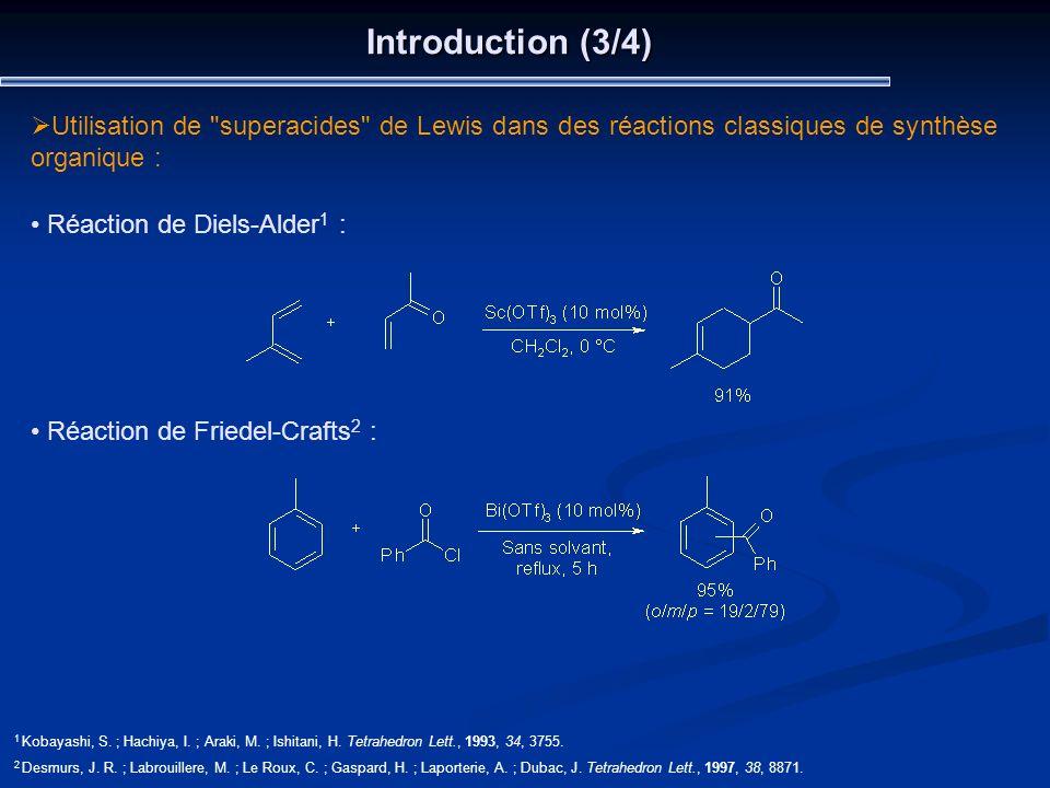 Introduction (3/4) Utilisation de superacides de Lewis dans des réactions classiques de synthèse organique :