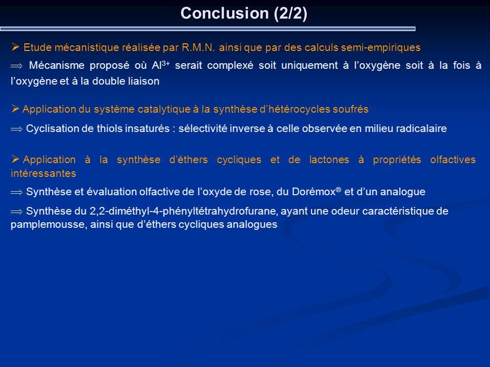 Conclusion (2/2) Etude mécanistique réalisée par R.M.N. ainsi que par des calculs semi-empiriques.