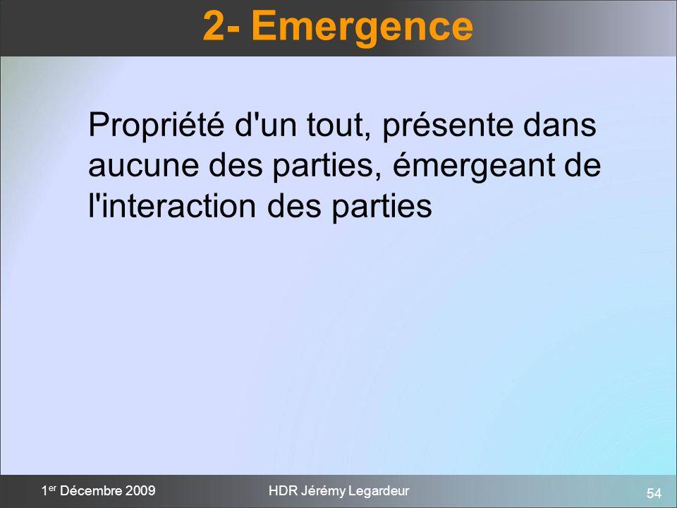 2- Emergence Propriété d un tout, présente dans aucune des parties, émergeant de l interaction des parties.