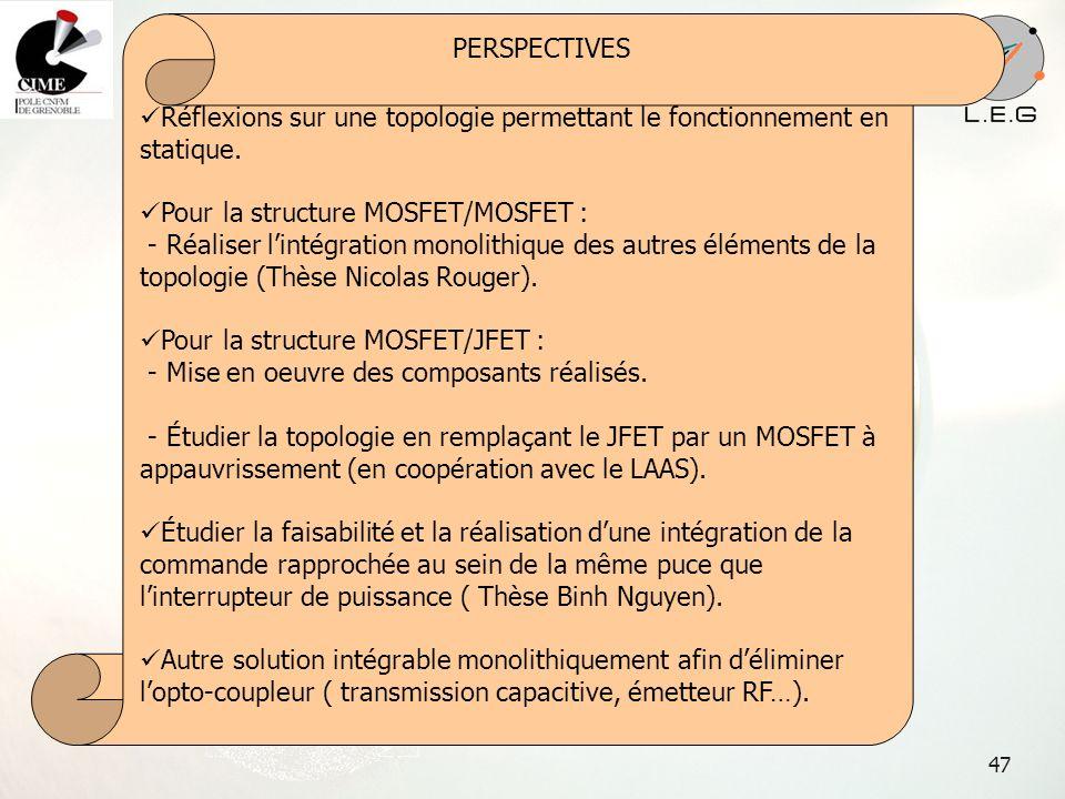 PERSPECTIVES Réflexions sur une topologie permettant le fonctionnement en statique. Pour la structure MOSFET/MOSFET :