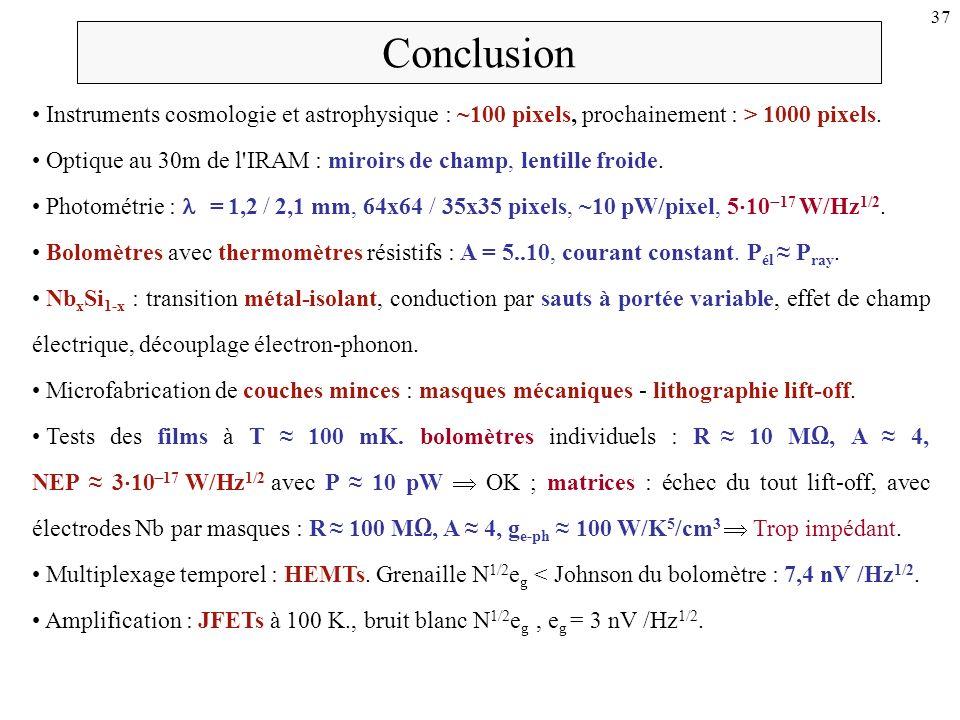 Conclusion Instruments cosmologie et astrophysique : ~100 pixels, prochainement : > 1000 pixels.