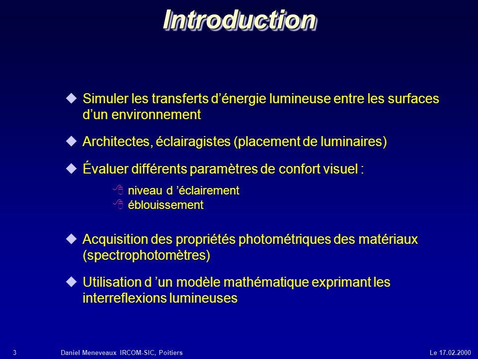 Introduction Simuler les transferts d'énergie lumineuse entre les surfaces d'un environnement. Architectes, éclairagistes (placement de luminaires)