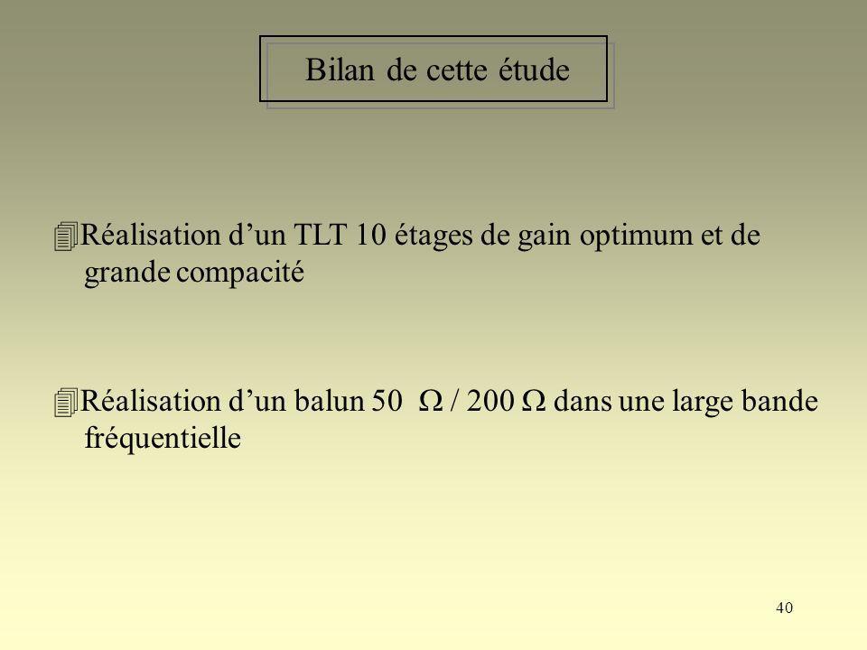 Bilan de cette étude Réalisation d'un TLT 10 étages de gain optimum et de. grande compacité.