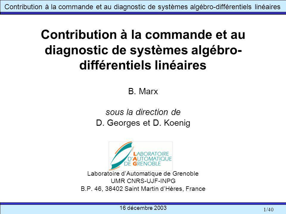 Contribution à la commande et au diagnostic de systèmes algébro-différentiels linéaires B. Marx sous la direction de D. Georges et D. Koenig Laboratoire d'Automatique de Grenoble UMR CNRS-UJF-INPG B.P. 46, 38402 Saint Martin d'Hères, France