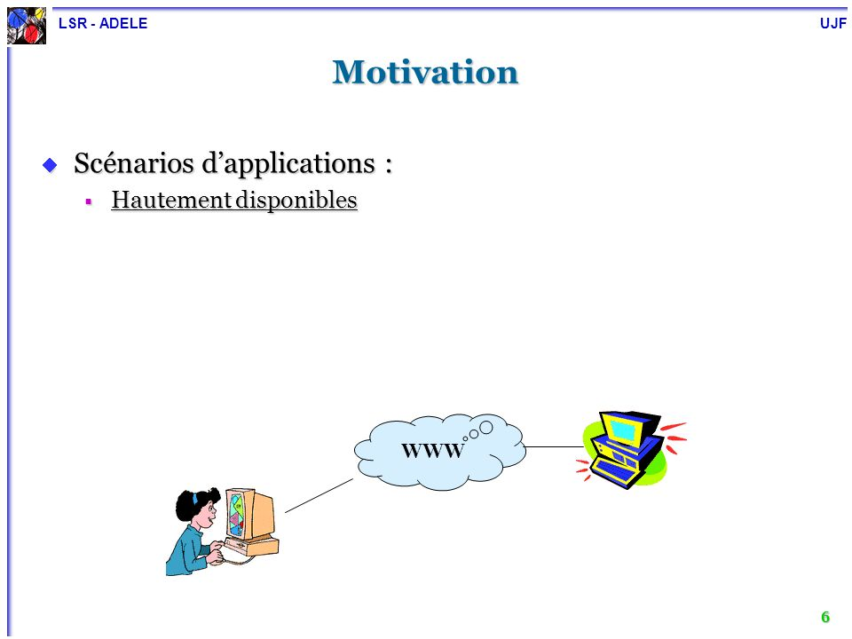 Motivation Scénarios d'applications : Hautement disponibles WWW