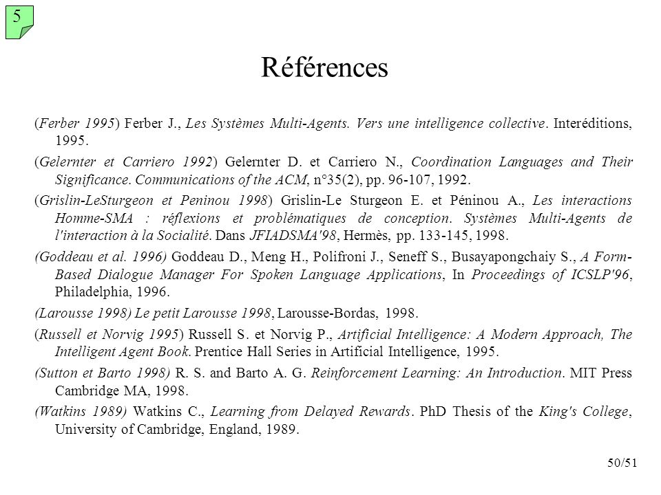 5Références. (Ferber 1995) Ferber J., Les Systèmes Multi-Agents. Vers une intelligence collective. Interéditions, 1995.
