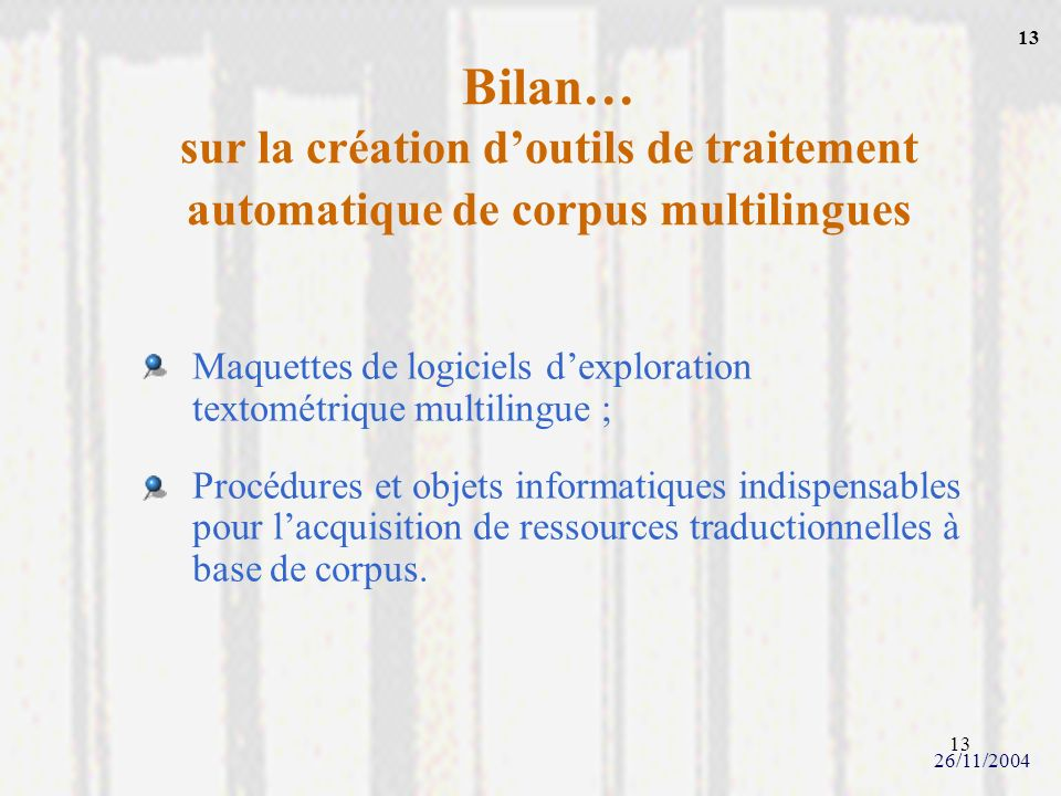 13Bilan… sur la création d'outils de traitement automatique de corpus multilingues. Maquettes de logiciels d'exploration textométrique multilingue ;