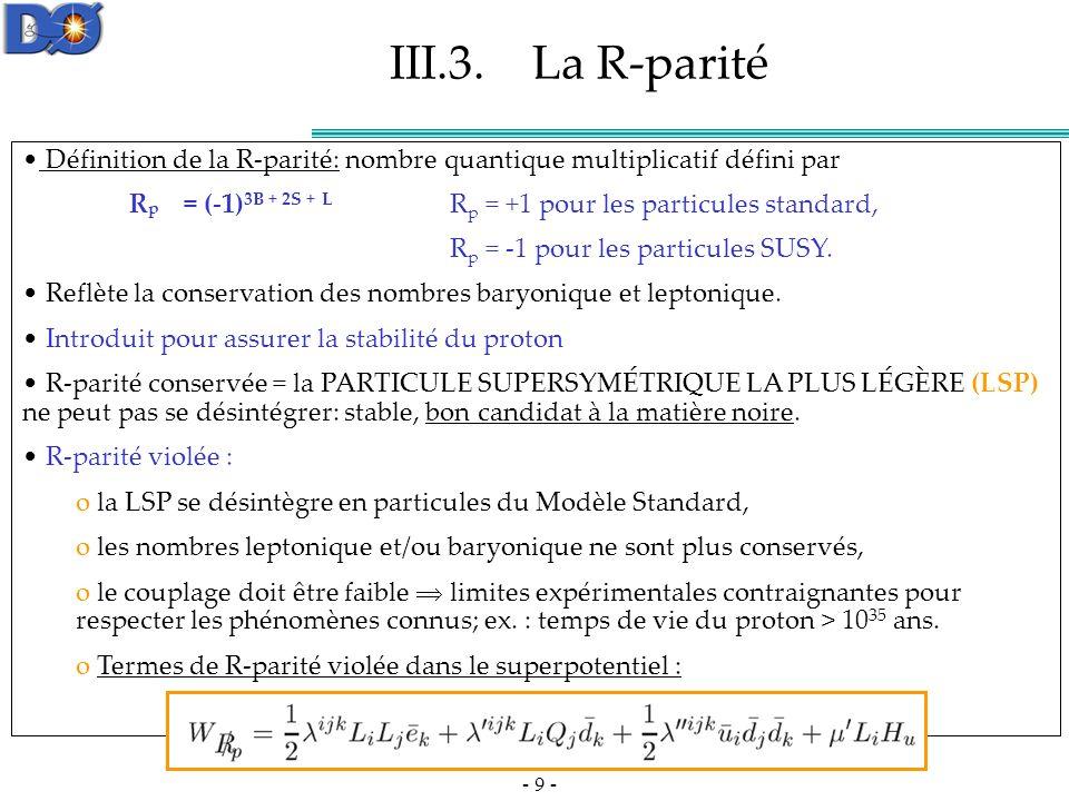 III.3. La R-parité Définition de la R-parité: nombre quantique multiplicatif défini par.