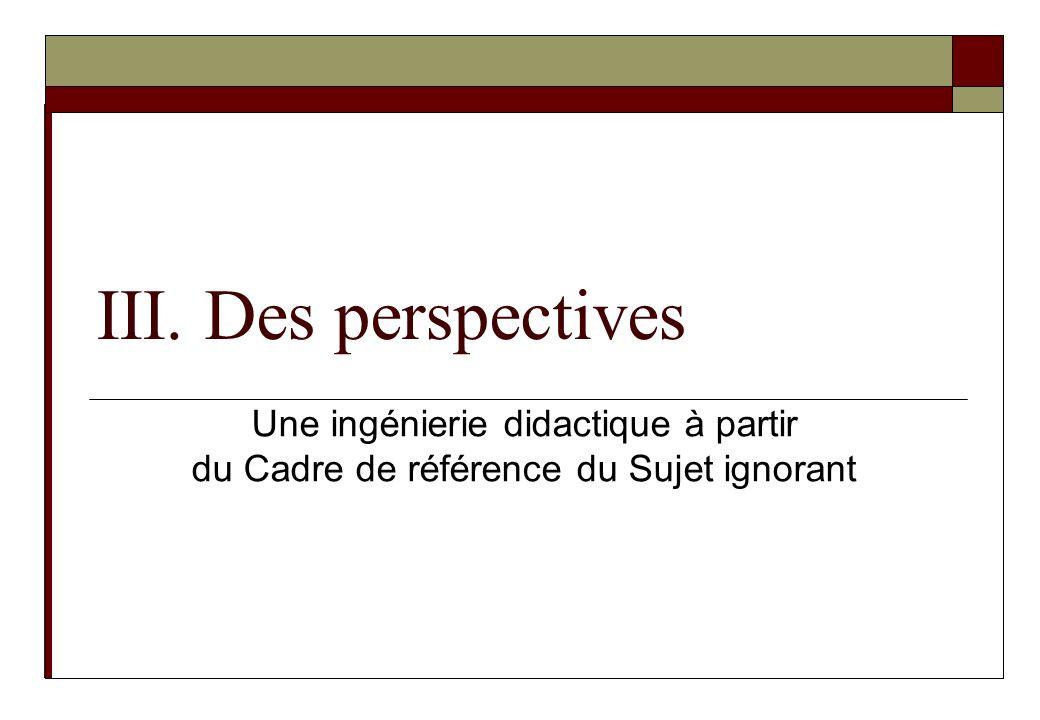 III. Des perspectives Abordons la troisième partie de cet exposé en donnant quelques éléments. #
