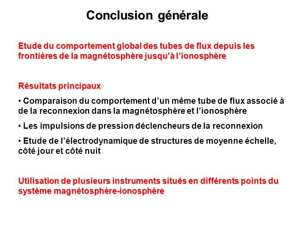 Conclusion générale Etude du comportement global des tubes de flux depuis les frontières de la magnétosphère jusqu'à l'ionosphère.