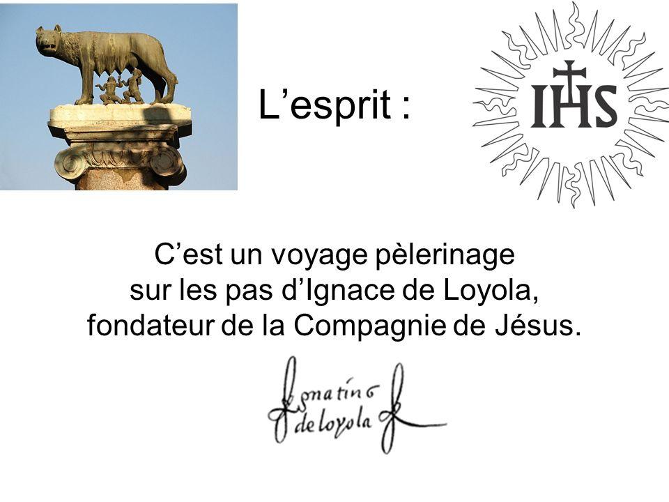 L'esprit : C'est un voyage pèlerinage sur les pas d'Ignace de Loyola, fondateur de la Compagnie de Jésus.