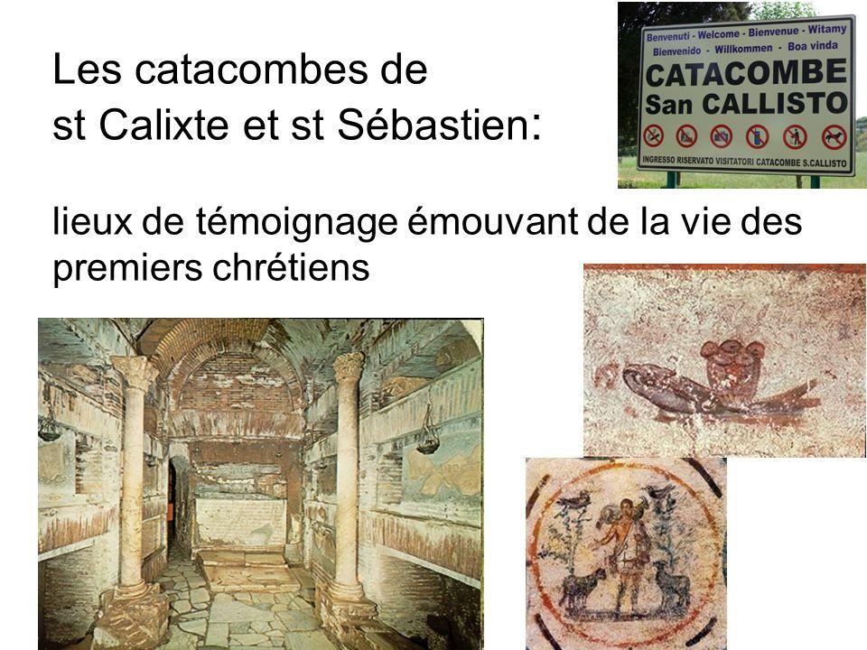 Les catacombes de st Calixte et st Sébastien: lieux de témoignage émouvant de la vie des premiers chrétiens
