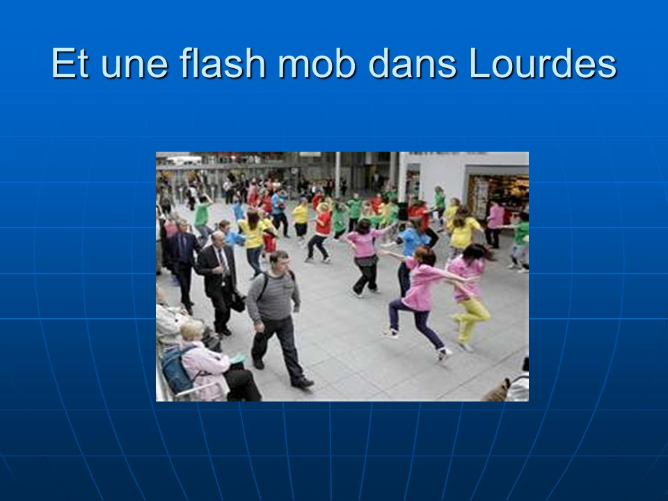 Et une flash mob dans Lourdes