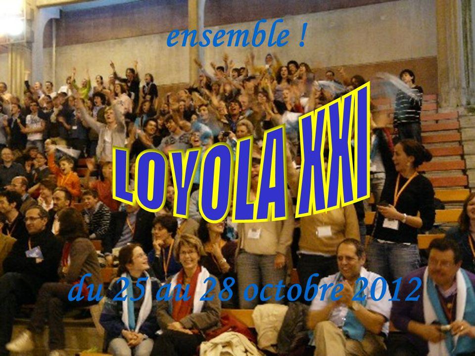 ensemble ! LOYOLA XXI du 25 au 28 octobre 2012