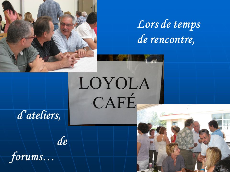 Lors de temps de rencontre, d'ateliers, de forums…